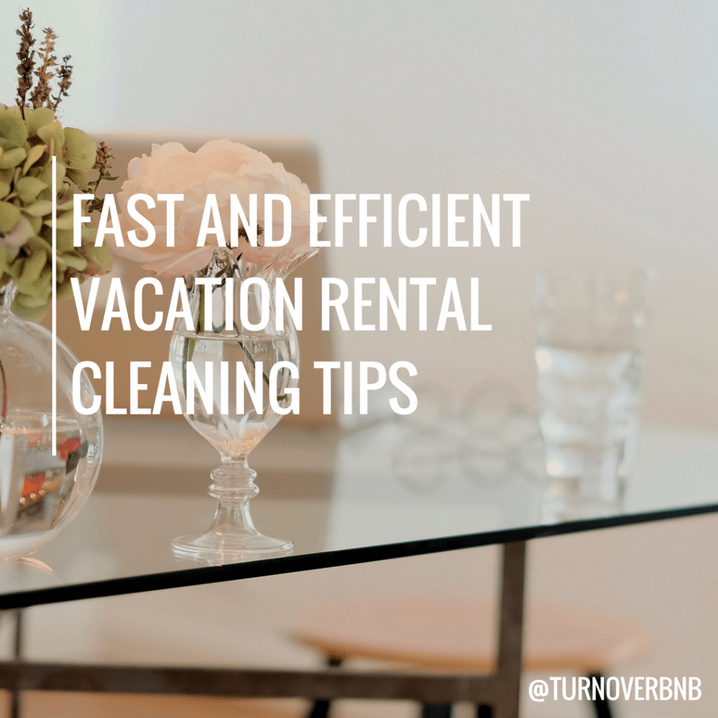 Fast Efficient Vacation Rental Cleaning Tips Turnoverbnb